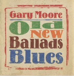 Gary Moore - Old New Ballads Blues (2006)
