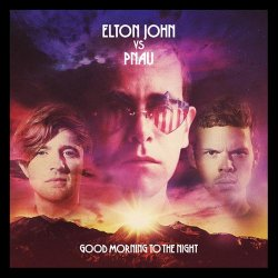 Elton John vs. Pnau - Good Morning To The Night - Deluxe Edition (2012)