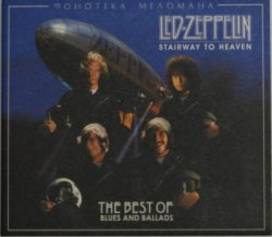 Led Zeppelin - Stairway To Heaven. The Best Of Blues And Ballads (2004)