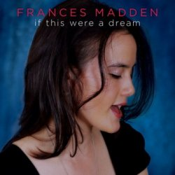 Frances Madden - If This Were A Dream (2014)