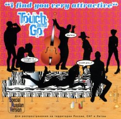 Touch And Go - I Find You Very Attractive (1999)