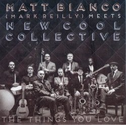 Matt Bianco & New Cool Collective - The Things You Love (2016)