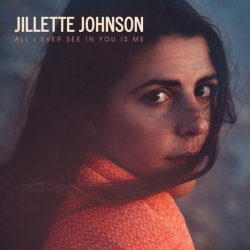 Jillette Johnson - All I Ever See In You Is Me (2017)