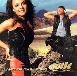 Milk Inc. - Land Of The Living (2000)