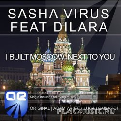 Sasha Virus feat. Dilara - I Built Moscow, Next To You (2010)