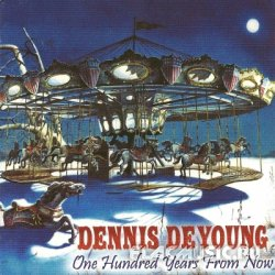 Dennis De Young - One Hundred Years From Now (2007)