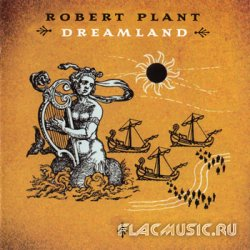 Robert Plant – Dreamland (2002) [US Reissue 2007]