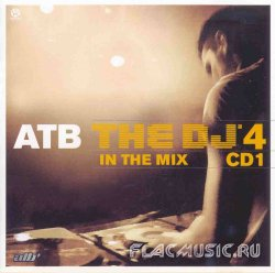 VA - ATB The DJ 4 - In The Mix CD1 (2008)