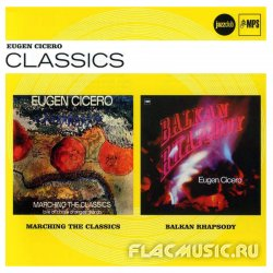 Eugen Cicero - Marching The Classics & Balkan Rhapsody (2012)