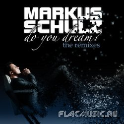 Markus Schulz - Do You dream? (The Remixes) [Extended Versions] (2011) [WEB]