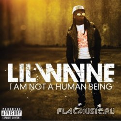 Lil Wayne - I'm Not A Human Being (2010)