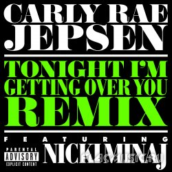 Carly Rae Jepsen feat. Nicki Minaj - Tonight I'm Getting Over You (Remix) (2013) [WEB]