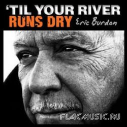 Eric Burdon - 'Til Your River Runs Dry (2013)