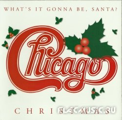 Chicago - Chicago Christmas - What's It Gonna Be, Santa (2003)