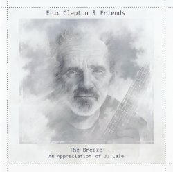 Eric Clapton & Friends - The Breeze - An Appreciation Of J.J. Cale (2014)