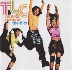 TLC - Now & Forever, The Hits (2008)