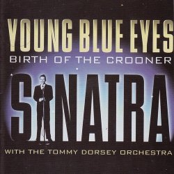 Frank Sinatra with The Tommy Dorsey Orchestra - Young Blue Eyes: The Birth of a Crooner (2004)