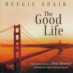 Beegie Adair - The Good Life - A Jazz Tribute To Tony Bennett (2014)
