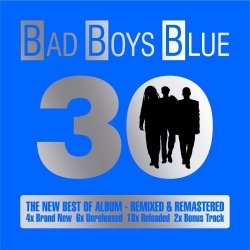 Bad Boys Blue - 30: The New Best Of Album [2CD] (2015)