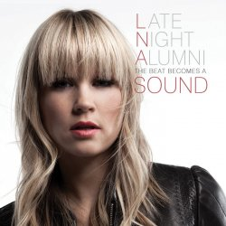 Late Night Alumni - The Beat Becomes a Sound (2013)