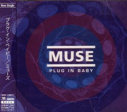 Muse - Plug In Baby [CDS] (2001) [Japan]