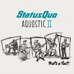 Status Quo - Aquostic II - That's A Fact! - Deluxe Edition [2CD] (2016)