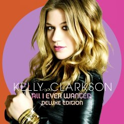 Kelly Clarkson - All I Ever Wanted [Deluxe Edition] (2009)