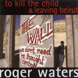 Roger Waters - To Kill The Child - Leaving Beirut [Japan] (2004)