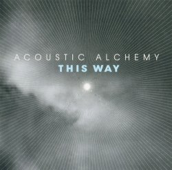 Acoustic Alchemy - This Way (2007)