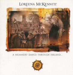Loreena McKennitt - A Mummers' Dance Through Ireland... (2009)