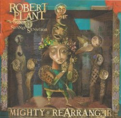 Robert Plant & The Strange Sensation - Mighty Rearranger (2005)