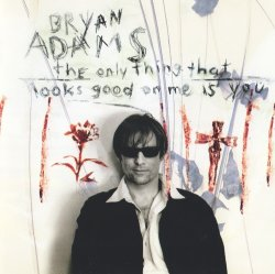 Bryan Adams - The Only Thing That Looks Good On Me Is You [Single] (1996)