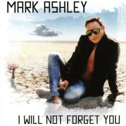 Mark Ashley - I Will Not Forget You (2017)