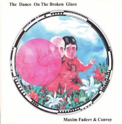 Maxim Fadeev & Сonvoy - The Dance On The Broken Glass (1992)