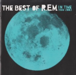 R.E.M. - The Best Of R.E.M. In Time 1988-2003 (2003)