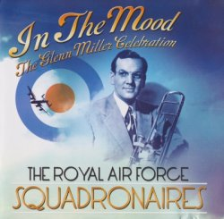 Royal Air Force Squadronaires - In The Mood - The Glenn Miller Celebration (2010)
