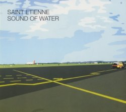 Saint Etienne - Sound Of Water [2CD] (2000) [Edition 2009]