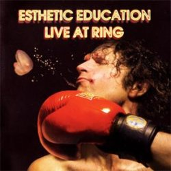 Esthetic Education - Live At Ring [Live] (2006)