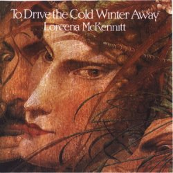 Loreena McKennitt - To Drive the Cold Winter Away (1987)