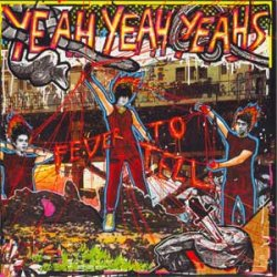 Yeah Yeah Yeahs - Fever To Tell (2003)