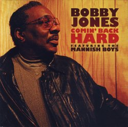 Bobby Jones & The Mannish Boys - Comin' Back Hard (2009)